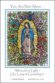 """Miraculous Light - Our Lady of Guadalupe"""